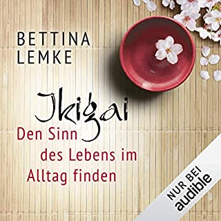 Ikigai: Den Sinn im Alltag finden                   Autor:                                                                                                                                 Bettina Lemke                               Sprecher:                                                                                                                                 Monika Disse                      Spieldauer: 2 Std. und 9 Min.     31 Bewertungen     Gesamt 3,5