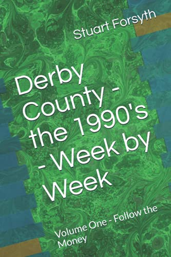 Derby County - the 1990's - Week by Week: Volume One - Follow the Money