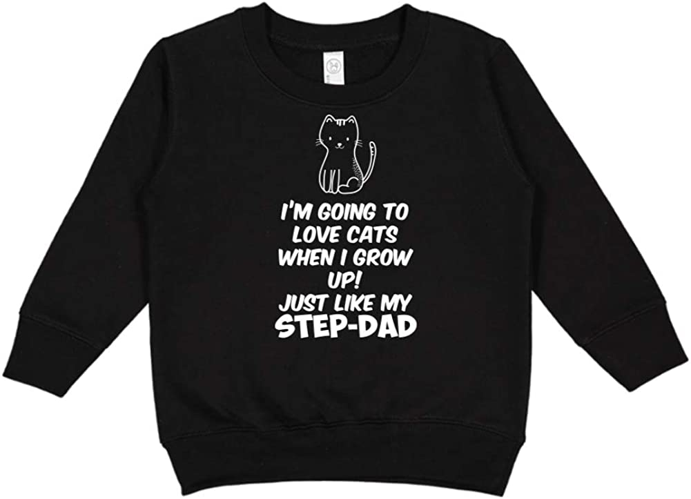 Just Like My Step-Dad Im Going to Love Cats When I Grow Up Toddler//Kids Sweatshirt