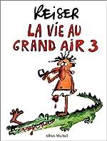 La Vie au grand air, tome 3 de Reiser