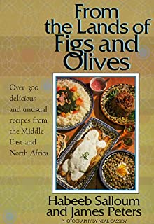 From the Lands of Figs and Olives: Over 300 Delicious & Unusual Recipes from the Middle East