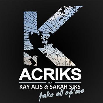 Take All of Me (feat. Kay Alis, Sarah Siks)