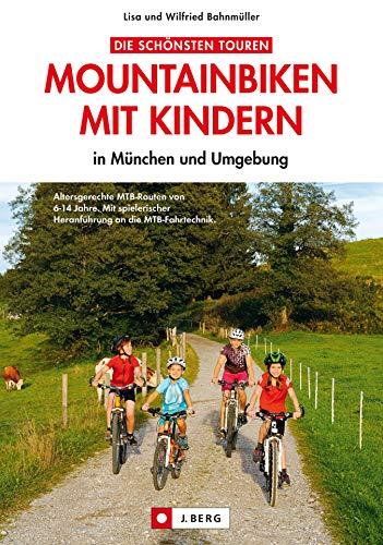 Mountainbiken mit Kindern in München und Umgebung: Die schönsten Mountainbike Touren mit Hinweisen zur richtigen MTB Ausrüstung und Fahrtechnik