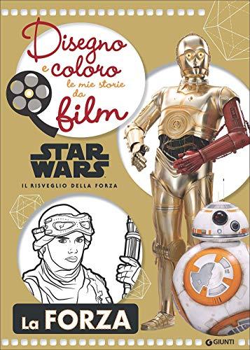 Star Wars il risveglio della forza. La forza. Disegno e coloro le mie storie da film. Ediz. illustrata