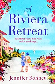 A Riviera Retreat: An uplifting, escapist read set on the French Riviera by [Jennifer Bohnet]
