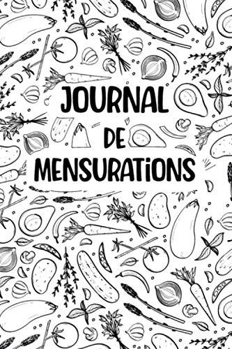 Journal de Mensurations: Journal de mesures corporelles / Format Optimisé 15 x 22 cm 100 Pages / Très utile pour noter vos mensurations si vous suivez un régime ou un programme sportif !