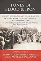 Tunes of Blood and Iron: German Regimental and Parade Marches from Frederick the Great to the Present Day by Luftwaffe Lt Cols Joachim Toeche-mittler and Werner Probst: Infantry (Helion Studies in Military History)