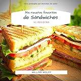 Mis recetas favoritas de Sándwiches: 30 Recetas