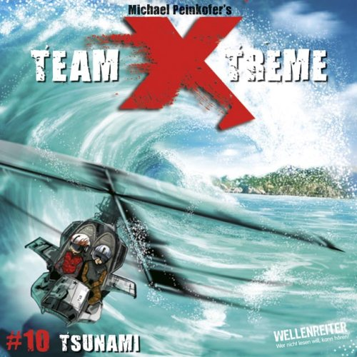 Team X-treme - Folge 10: Tsunami. Hörspiel.