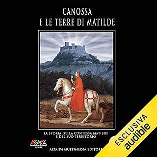Canossa e le terre di Matilda                   Di:                                                                                                                                 Società Matilde di Canossa                               Letto da:                                                                                                                                 Francesco Astorri                      Durata:  11 min     17 recensioni     Totali 4,4