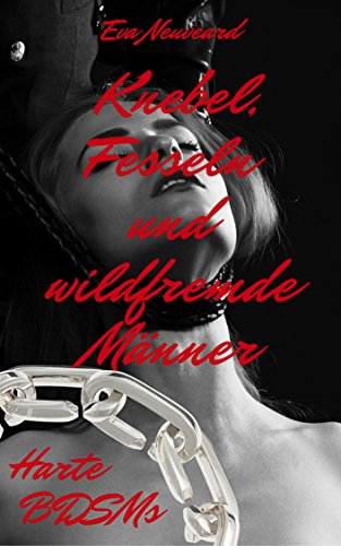 Harte BDSMs: Knebel, Fesseln und wildfremde Männer