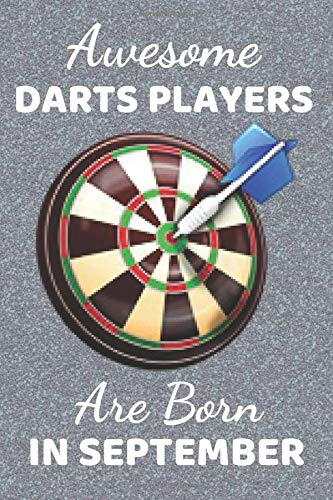 Awesome Darts Players Are Born In September: Funny Dart gifts. This Darts Notebook. Dart Journal is 6x9in has 110+ lined ruled pages fun for Birthdays ... Dart Presents. Gifts for darts players.