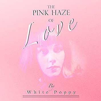 The Pink Haze of Love