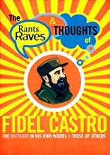 The Rants, Raves and Thoughts of Fidel Castro: The Dictator in His Own Words and Those of Others