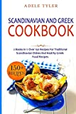Scandinavian And Greek Cookbook: 2 Books In 1: Over 150 Recipes For Traditional Scandinavian Dishes And Healthy Greek Food Recipes