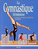 La Gymnastique féminine - La Technique - La Pratique - La Compétition