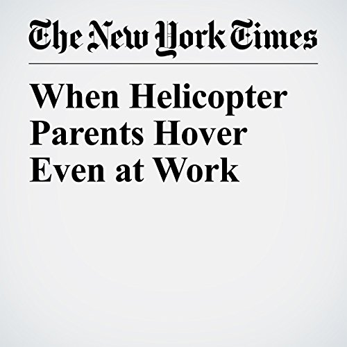 When Helicopter Parents Hover Even at Work copertina