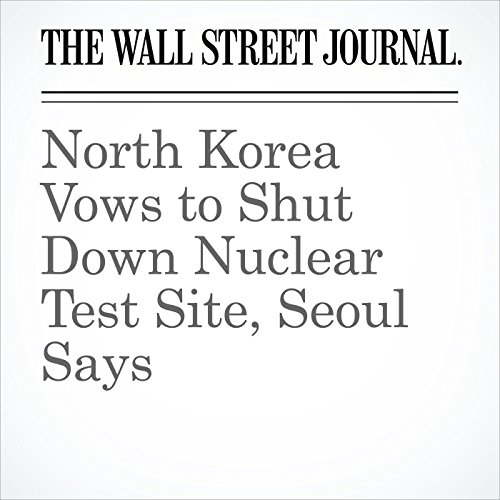 North Korea Vows to Shut Down Nuclear Test Site, Seoul Says copertina