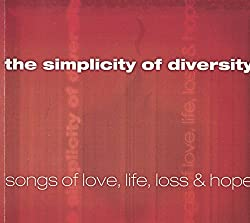 The Simplicity of Diversity - Songs of Love, Life, Loss & Hope - Volume One