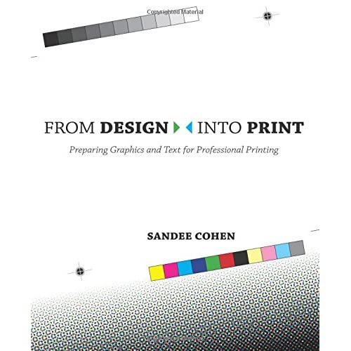 From Design Into Print: Preparing Graphics and Text for Professional Printing