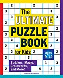 The Ultimate Puzzle Book for Kids: Sudokus, Mazes, Crosswords, and More!