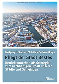 Pflegt der Stadt Bestes: Betriebsunterhalt als Strategie zum nachhaltigen Erhalt unserer Städte und Gemeinden