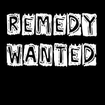 Remedy Wanted