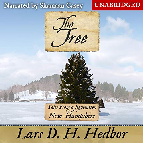 The Tree     Tales from a Revolution: New-Hampshire              By:                                                                                                                                 Lars D. H. Hedbor                               Narrated by:                                                                                                                                 Shamaan Casey                      Length: 5 hrs and 11 mins     14 ratings     Overall 4.9