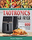The Complete TaoTronics Air Fryer Cookbook: 600 Healthy, Fast & Fresh Recipes for Smart People on A...