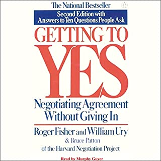 Getting to Yes     Negotiating Agreement Without Giving In              By:                                                                                                                                 Roger Fisher,                                                                                        William Ury,                                                                                        Bruce Patton                               Narrated by:                                                                                                                                 Murphy Guyer                      Length: 6 hrs and 29 mins     1,256 ratings     Overall 3.8