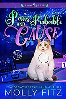 Paws & Probable Cause: A Hilarious Mystery Starring a Shifter Stuck in Cat Form (Claw & Order Book 1) by [Molly Fitz]