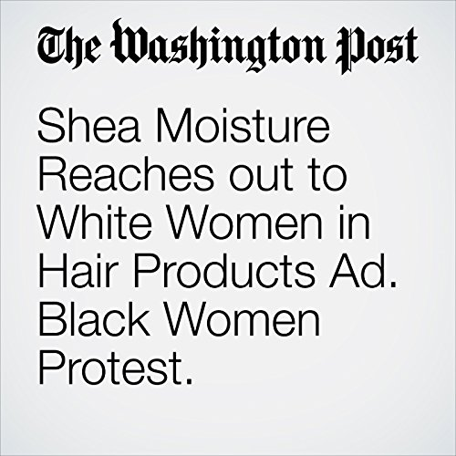 Shea Moisture Reaches out to White Women in Hair Products Ad. Black Women Protest. copertina