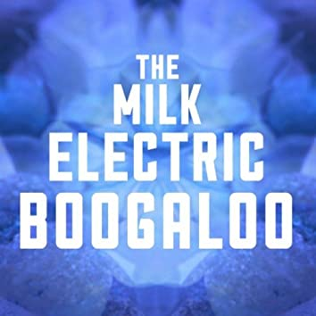 The Milk Electric Boogaloo