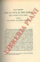 Nuovi documenti per la vita di Don Carlo figlio di Filippo II¬_ re si Spagna.