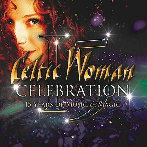 Celtic Woman - Celebration: 15 Years of Music & Magic CD 2020