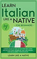 Learn Italian Like a Native for Beginners - Level 1: Learning Italian in Your Car Has Never Been Easier! Have Fun with Crazy Vocabulary, Daily Used Phrases, Exercises & Correct Pronunciations (Italian Language Lessons)