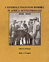 I Generali Italiani di Rommel in Africa Settentrionale 1941-1943: Rommel's Italian Generals in North Africa 1941-1943 (Italian edition)
