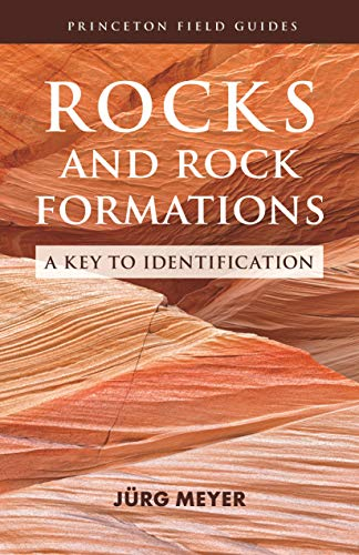 Rocks and Rock Formations: A Key to Identification (Princeton Field Guides)