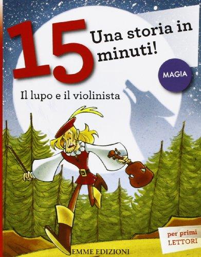 Il lupo e il violinista. Una storia in 15 minuti! Ediz. illustrata