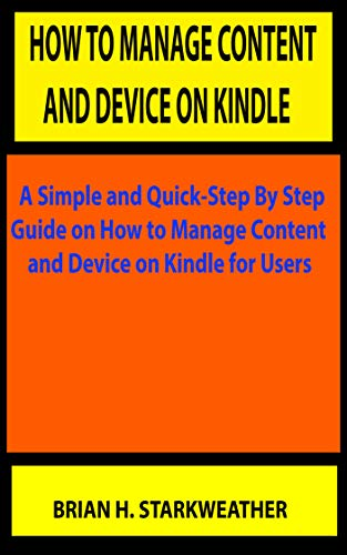 HOW TO MANAGE CONTENT AND DEVICE ON KINDLE: A Simple and Quick Step By Step Guide on...