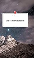 Die Traumwaechterin. Life is a Story - story.one