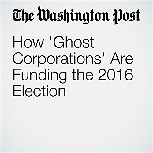 How 'Ghost Corporations' Are Funding the 2016 Election cover art