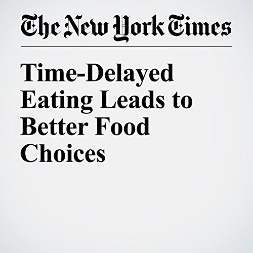 Time-Delayed Eating Leads to Better Food Choices cover art