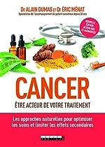 Cancer - Être acteur de votre traitement. Les approches naturelles pour optimiser les soins et limiter les effets secondaires d'Alain Dumas