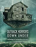 Outback Horrors Down Under: An Anthology of Antipodean Terrors (Things in the Well - Anthologies)