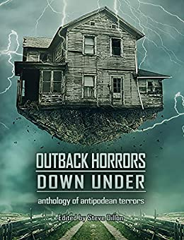 [Marty Young, Chris Mason, Matthew R Davis, Robert Hood, Tracie McBride, GM Hague, Lucy Sussex, Dan Rabarts, Simon Dewar, Tabatha Wood]のOutback Horrors Down Under: An Anthology of Antipodean Terrors (Things in the Well Book 46) (English Edition)