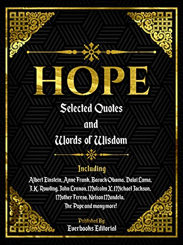 Amazon Com Hope Selected Quotes And Words Of Wisdom Including Albert Einstein Anne Frank Barack Obama Dalai Lama J K Rowling John Lennon Malcolm X Michael Nelson Mandela The Pope And Many More