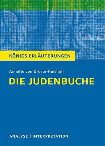 Die Judenbuche von Annette von Droste-Hülshoff.: Textanalyse und Interpretation mit ausführlicher Inhaltsangabe und Abituraufgaben mit Lösungen (Königs Erläuterungen und Materialien, Band 216)
