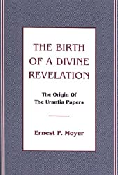 The Birth of a Divine Revelation: The Origin of the Urantia Papers