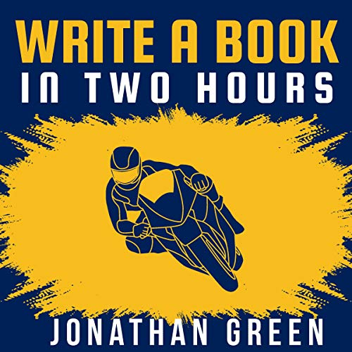 Write a Book in Two Hours: How to Write a Book, Novel, or Children's Book in Far Less than 30 Days cover art